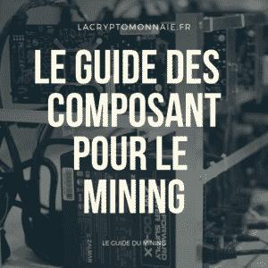 Le guide des composants pour le mining